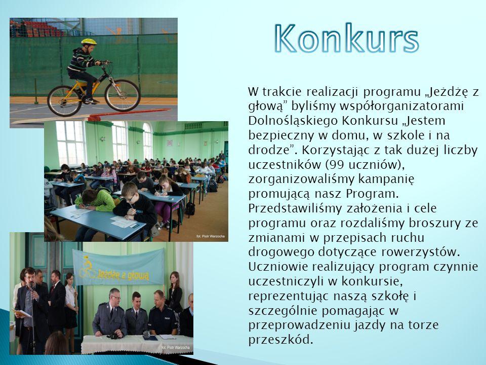 W trakcie realizacji programu Jeżdżę z głową byliśmy współorganizatorami Dolnośląskiego Konkursu Jestem bezpieczny w domu, w szkole i na drodze.