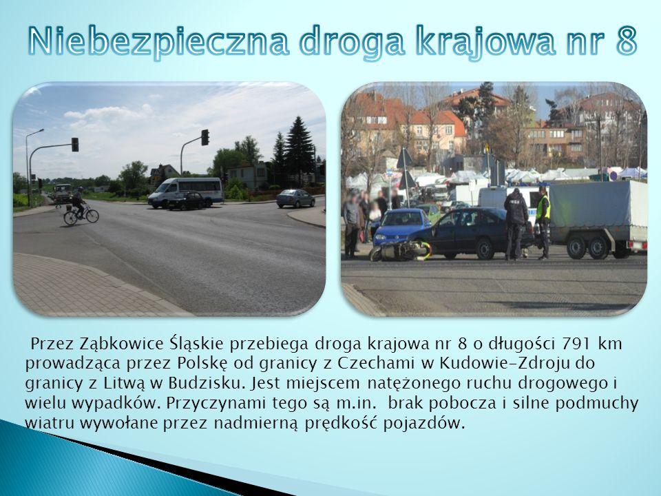 Przez Ząbkowice Śląskie przebiega droga krajowa nr 8 o długości 791 km prowadząca przez Polskę od granicy z Czechami w Kudowie-Zdroju do granicy z Litwą w Budzisku.