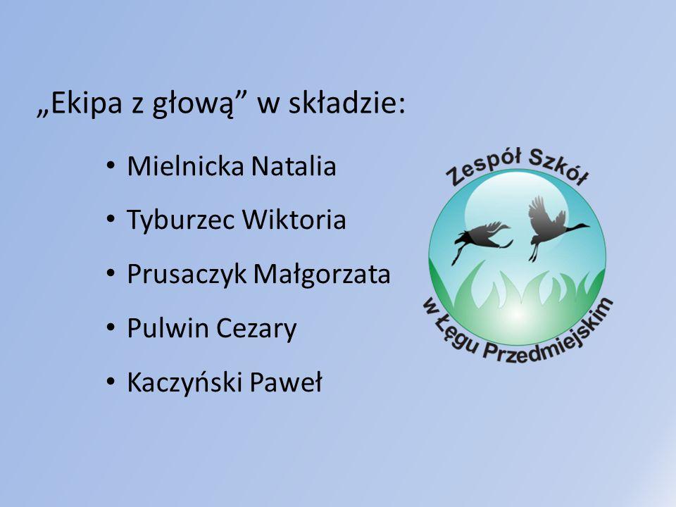 Ekipa z głową w składzie: Mielnicka Natalia Tyburzec Wiktoria Prusaczyk Małgorzata Pulwin Cezary Kaczyński Paweł