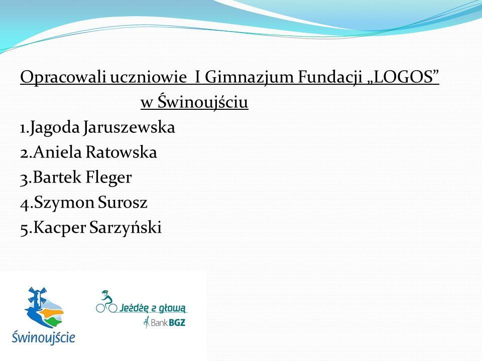 Opracowali uczniowie I Gimnazjum Fundacji LOGOS w Świnoujściu 1.Jagoda Jaruszewska 2.Aniela Ratowska 3.Bartek Fleger 4.Szymon Surosz 5.Kacper Sarzyński