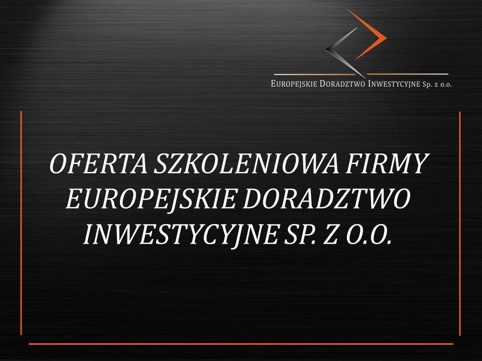 OFERTA SZKOLENIOWA FIRMY EUROPEJSKIE DORADZTWO INWESTYCYJNE SP. Z O.O.