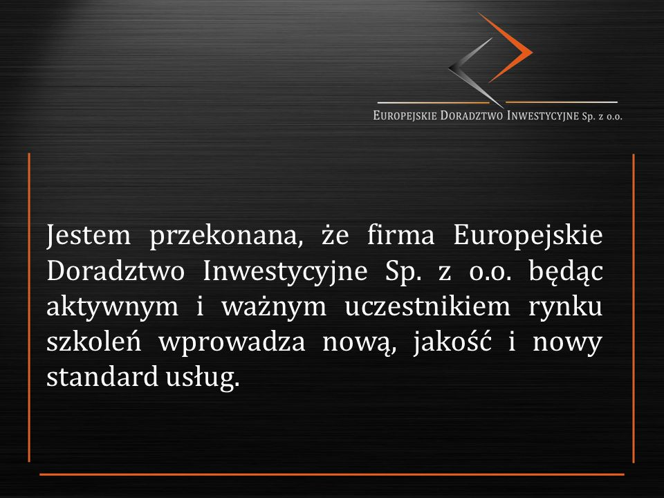 Jestem przekonana, że firma Europejskie Doradztwo Inwestycyjne Sp.