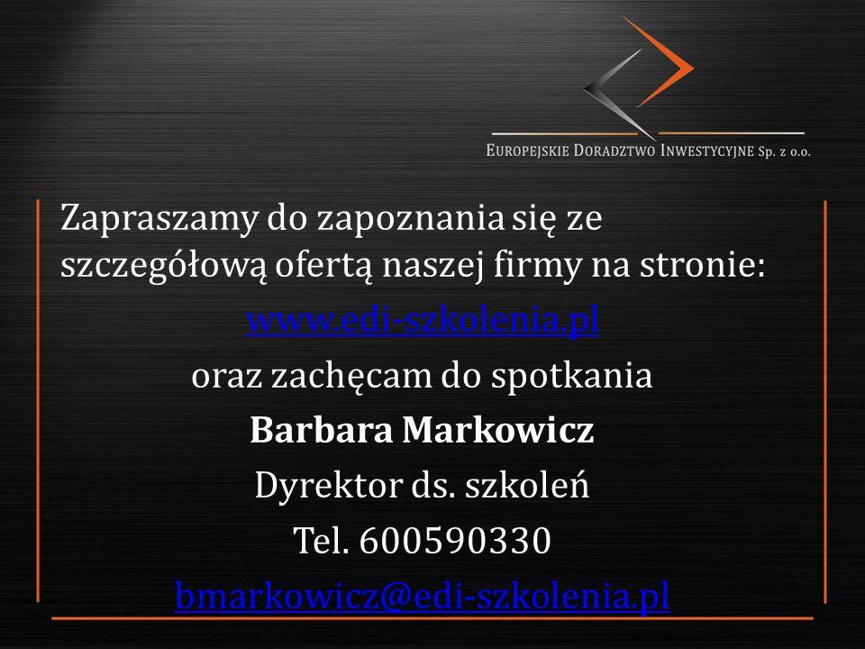 Zapraszamy do zapoznania się ze szczegółową ofertą naszej firmy na stronie: www.edi-szkolenia.pl oraz zachęcam do spotkania Barbara Markowicz Dyrektor ds.
