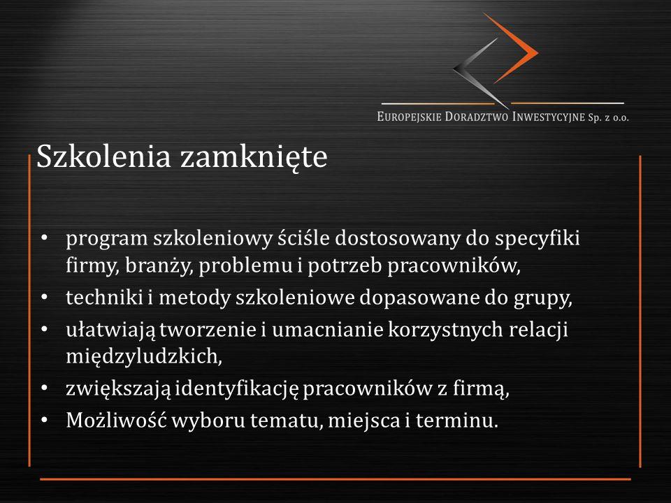 Szkolenia zamknięte program szkoleniowy ściśle dostosowany do specyfiki firmy, branży, problemu i potrzeb pracowników, techniki i metody szkoleniowe dopasowane do grupy, ułatwiają tworzenie i umacnianie korzystnych relacji międzyludzkich, zwiększają identyfikację pracowników z firmą, Możliwość wyboru tematu, miejsca i terminu.