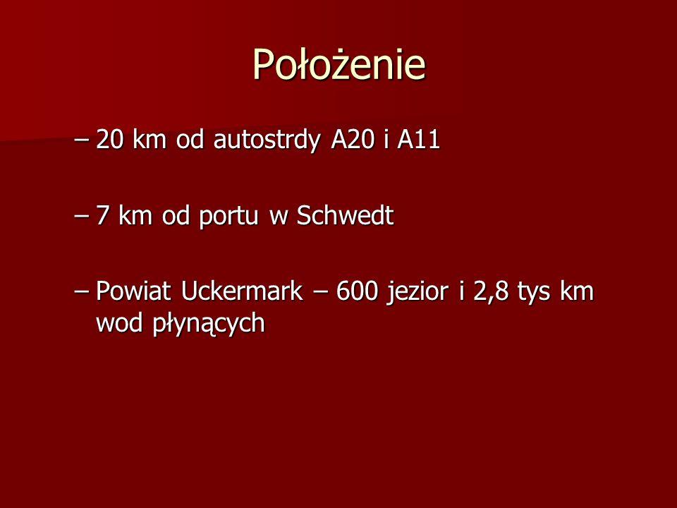 Położenie –20 km od autostrdy A20 i A11 –7 km od portu w Schwedt –Powiat Uckermark – 600 jezior i 2,8 tys km wod płynących