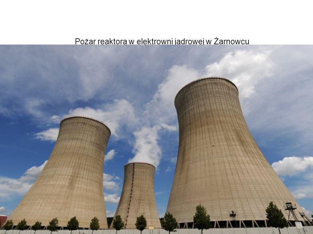 Pożar reaktora w elektrowni jądrowej w Żarnowcu Krzysztof Bieńko gr 11
