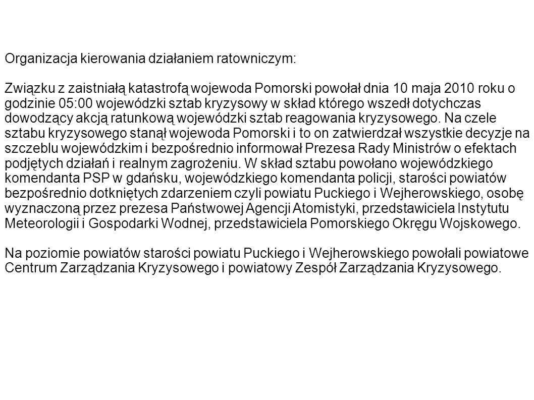 Organizacja kierowania działaniem ratowniczym: Związku z zaistniałą katastrofą wojewoda Pomorski powołał dnia 10 maja 2010 roku o godzinie 05:00 wojew