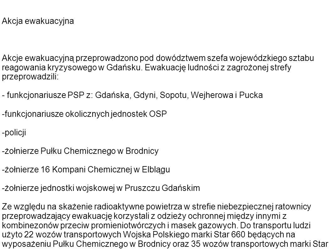 Akcja ewakuacyjna Akcje ewakuacyjną przeprowadzono pod dowództwem szefa wojewódzkiego sztabu reagowania kryzysowego w Gdańsku. Ewakuację ludności z za