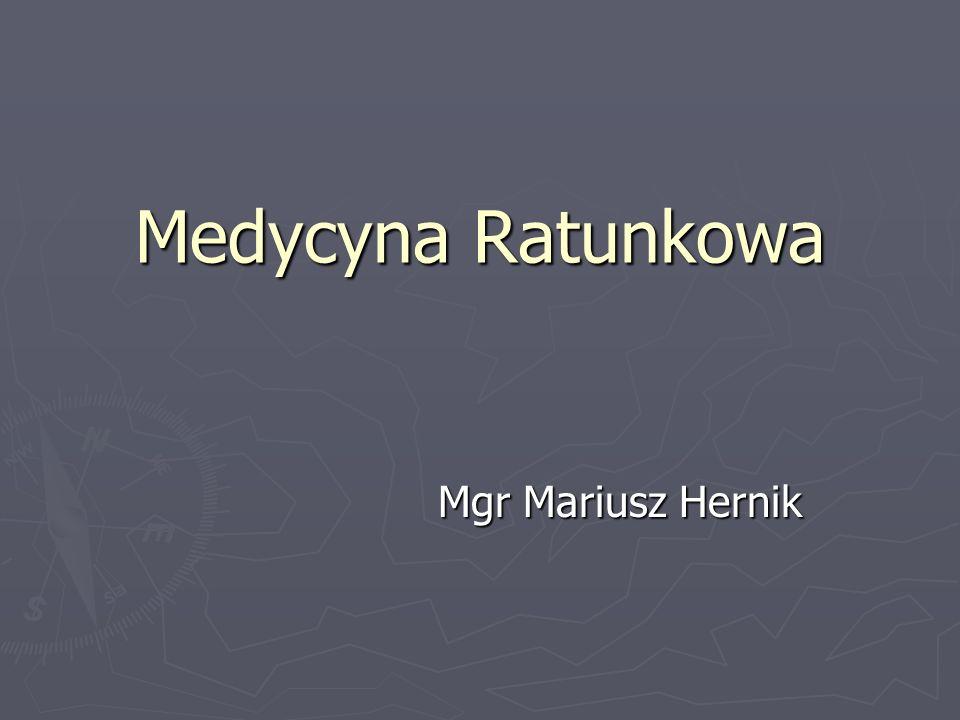 Medycyna Ratunkowa Mgr Mariusz Hernik Mgr Mariusz Hernik