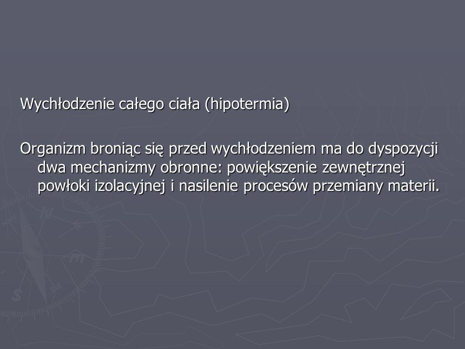 Wychłodzenie całego ciała (hipotermia) Organizm broniąc się przed wychłodzeniem ma do dyspozycji dwa mechanizmy obronne: powiększenie zewnętrznej powł