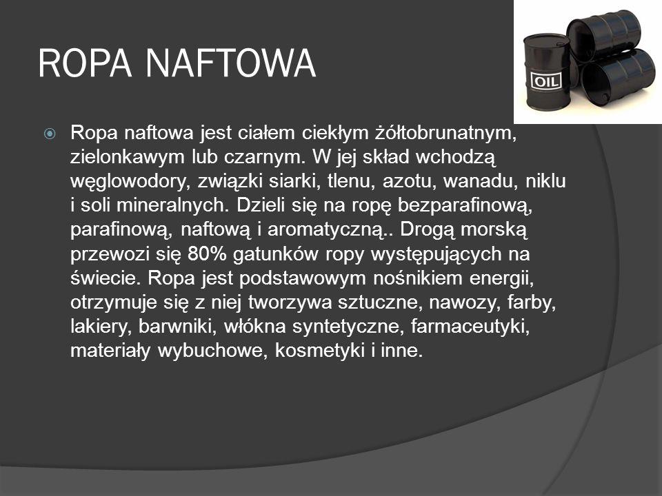 ROPA NAFTOWA Ropa naftowa jest ciałem ciekłym żółtobrunatnym, zielonkawym lub czarnym.