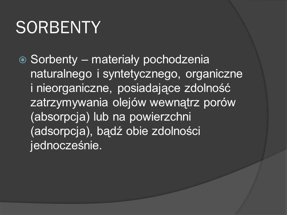 SORBENTY Sorbenty – materiały pochodzenia naturalnego i syntetycznego, organiczne i nieorganiczne, posiadające zdolność zatrzymywania olejów wewnątrz porów (absorpcja) lub na powierzchni (adsorpcja), bądź obie zdolności jednocześnie.