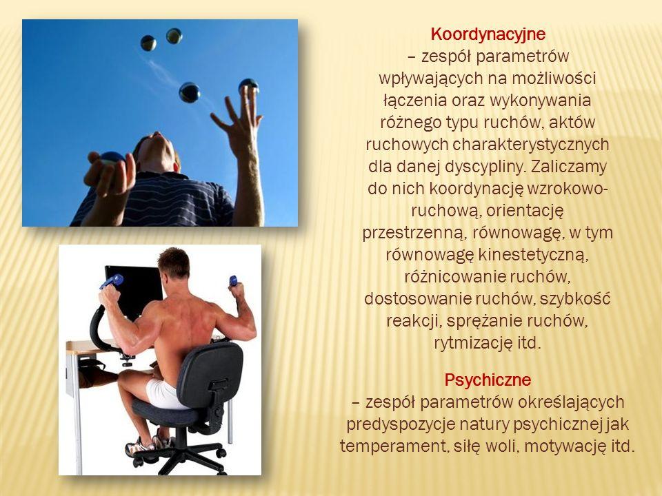 Koordynacyjne – zespół parametrów wpływających na możliwości łączenia oraz wykonywania różnego typu ruchów, aktów ruchowych charakterystycznych dla danej dyscypliny.