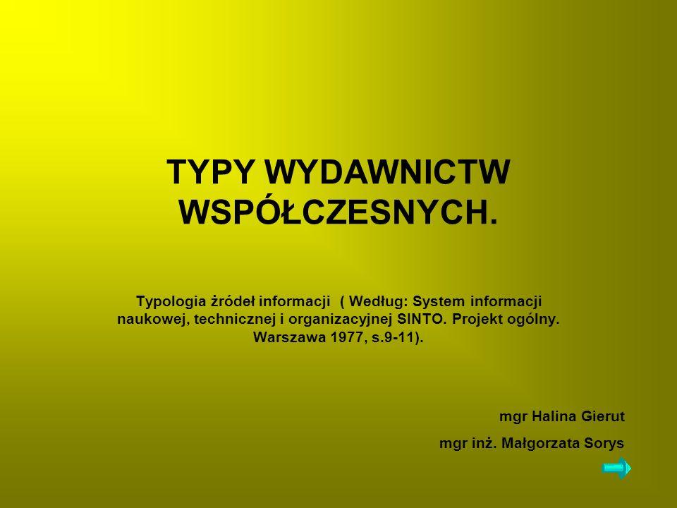 TYPY WYDAWNICTW WSPÓŁCZESNYCH. Typologia żródeł informacji ( Według: System informacji naukowej, technicznej i organizacyjnej SINTO. Projekt ogólny. W