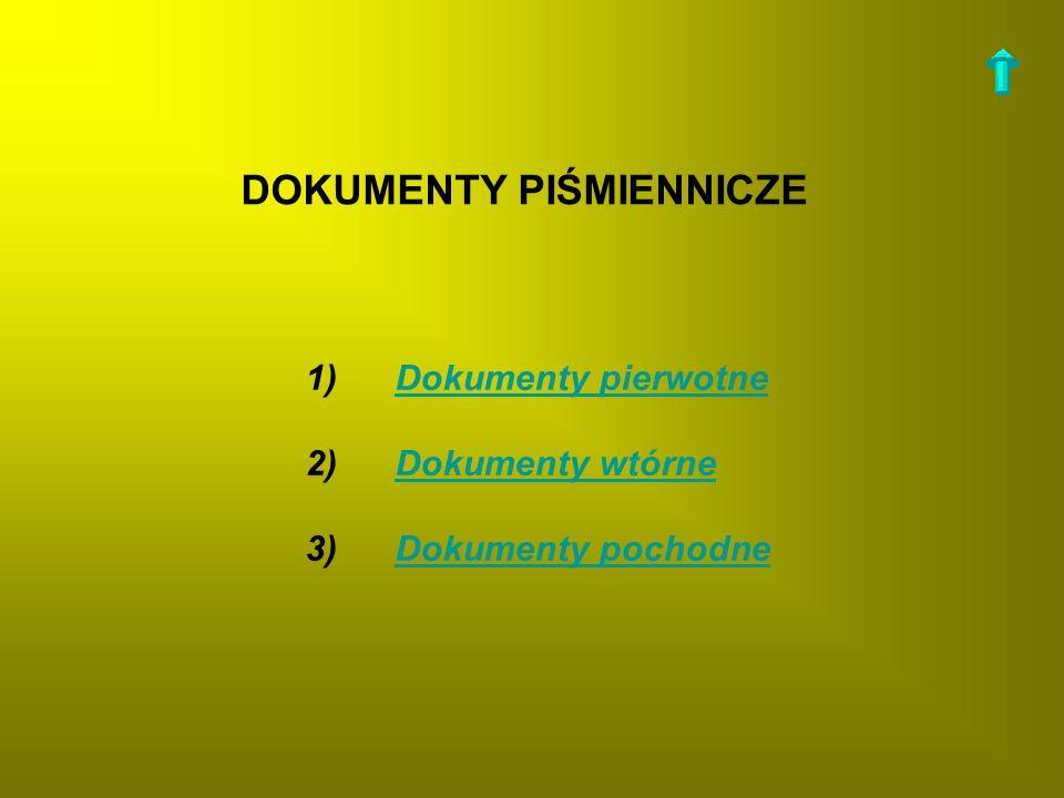 DOKUMENTY PIŚMIENNICZE 1) Dokumenty pierwotne 2) Dokumenty wtórne 3) Dokumenty pochodneDokumenty pierwotneDokumenty wtórneDokumenty pochodne