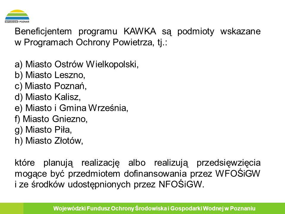Wojewódzki Fundusz Ochrony Środowiska i Gospodarki Wodnej w Poznaniu Dofinansowanie udzielane będzie na podstawie umowy zawartej z Beneficjentem po uprzednim rozpatrzeniu sporządzonego przez niego Wniosku wraz z załącznikami.