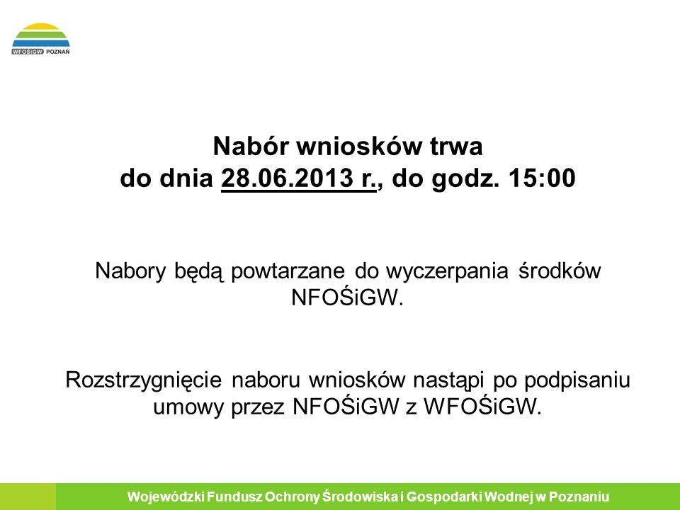 20 Wojewódzki Fundusz Ochrony Środowiska i Gospodarki Wodnej w Poznaniu Nabór wniosków trwa do dnia 28.06.2013 r., do godz.