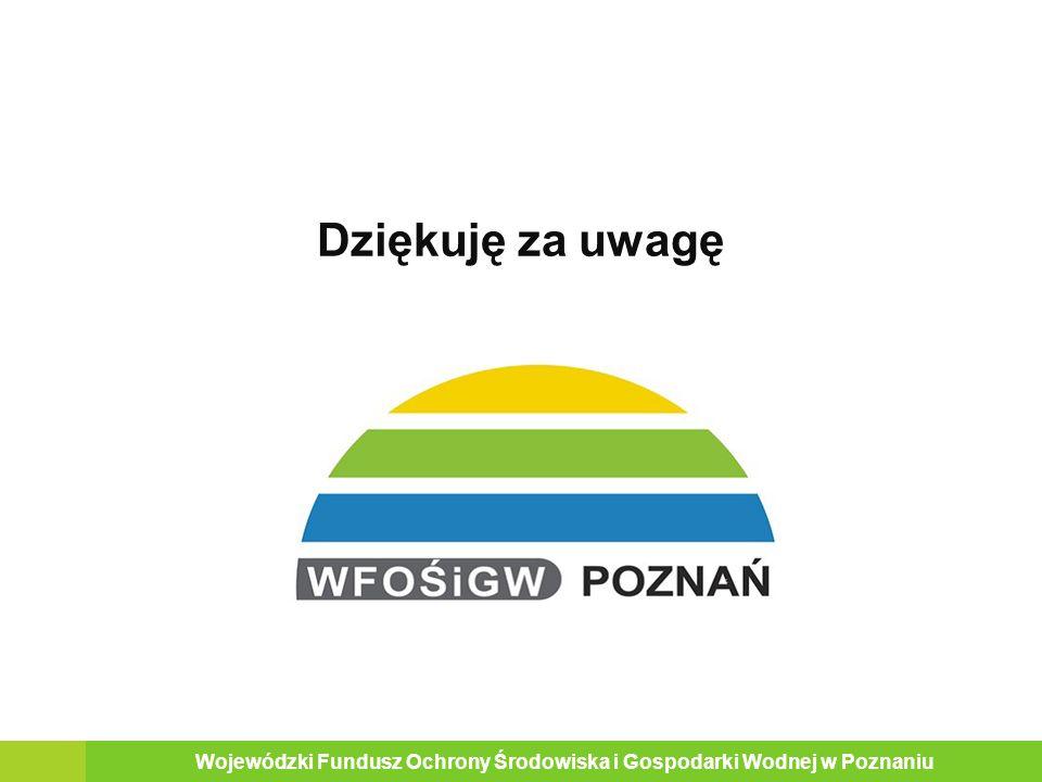 Dziękuję za uwagę 21 Wojewódzki Fundusz Ochrony Środowiska i Gospodarki Wodnej w Poznaniu