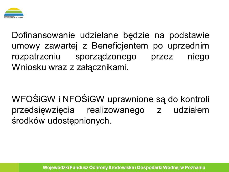 4 Wojewódzki Fundusz Ochrony Środowiska i Gospodarki Wodnej w Poznaniu Wysokość dofinansowania: Kwota dofinansowania przedsięwzięcia w formie dotacji wynosi do 50% jego kosztów kwalifikowanych, w tym: ze środków udostępnionych przez NFOŚiGW do 45% kosztów kwalifikowanych, ze środków WFOŚiGW do 5% kosztów kwalifikowanych,