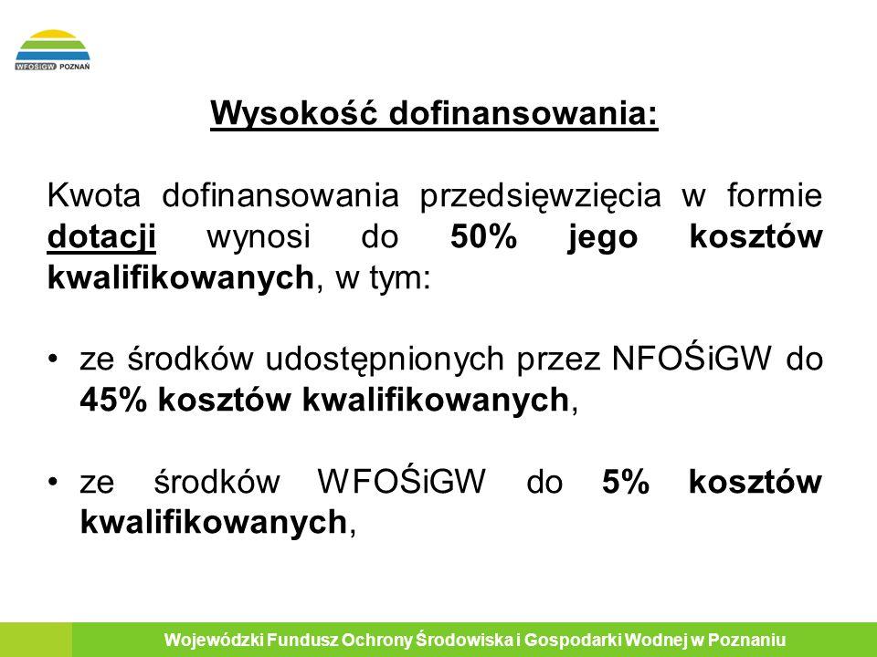 5 Wojewódzki Fundusz Ochrony Środowiska i Gospodarki Wodnej w Poznaniu Dodatkowo istnieje możliwość uzupełnienia wsparcia finansowego w formie pożyczki nieumarzalnej ze środków WFOŚiGW do 90% kosztów kwalifikowanych.