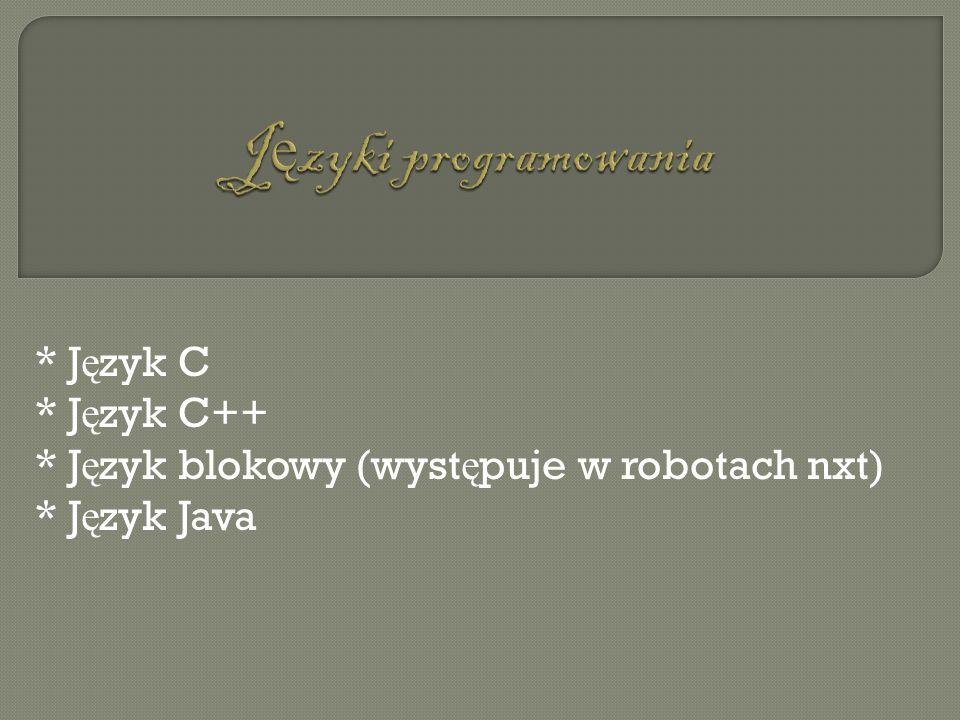 * J ę zyk C * J ę zyk C++ * J ę zyk blokowy (wyst ę puje w robotach nxt) * J ę zyk Java
