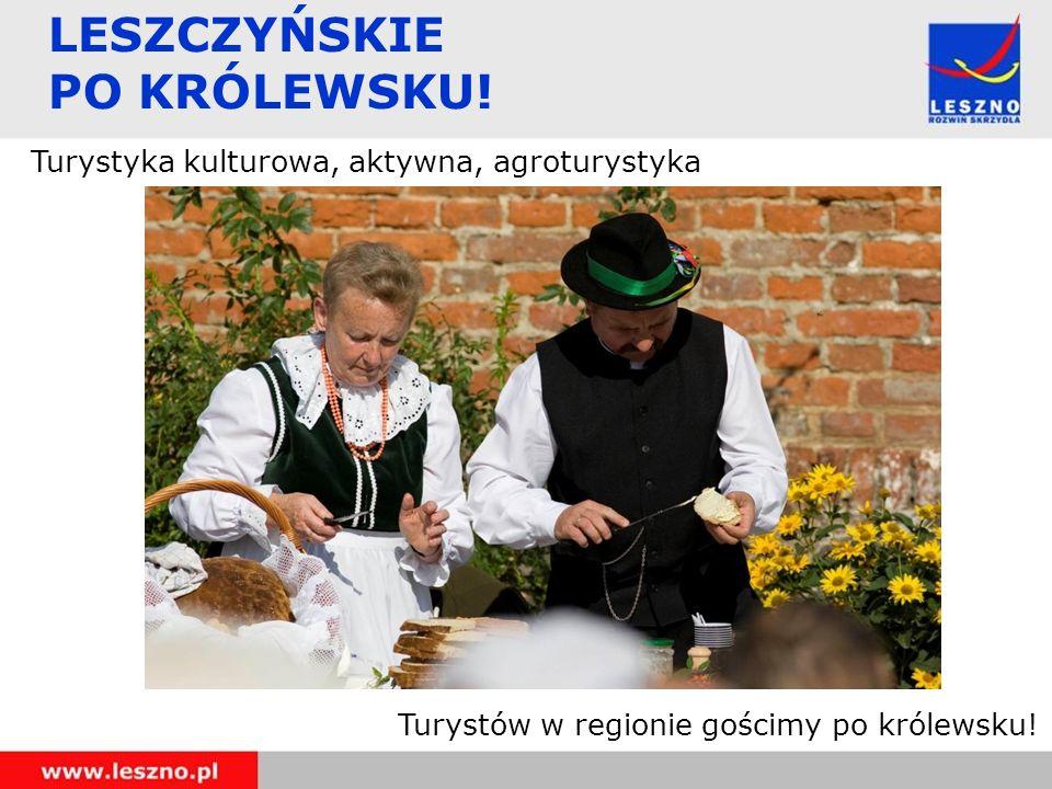 LESZCZYŃSKIE PO KRÓLEWSKU! Turystyka kulturowa, aktywna, agroturystyka Turystów w regionie gościmy po królewsku!