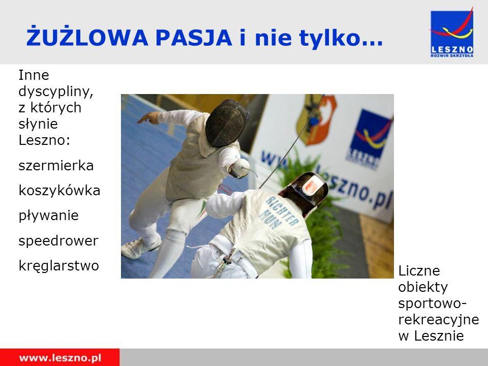 Inne dyscypliny, z których słynie Leszno: szermierka koszykówka pływanie speedrower kręglarstwo ŻUŻLOWA PASJA i nie tylko… Liczne obiekty sportowo- rekreacyjne w Lesznie