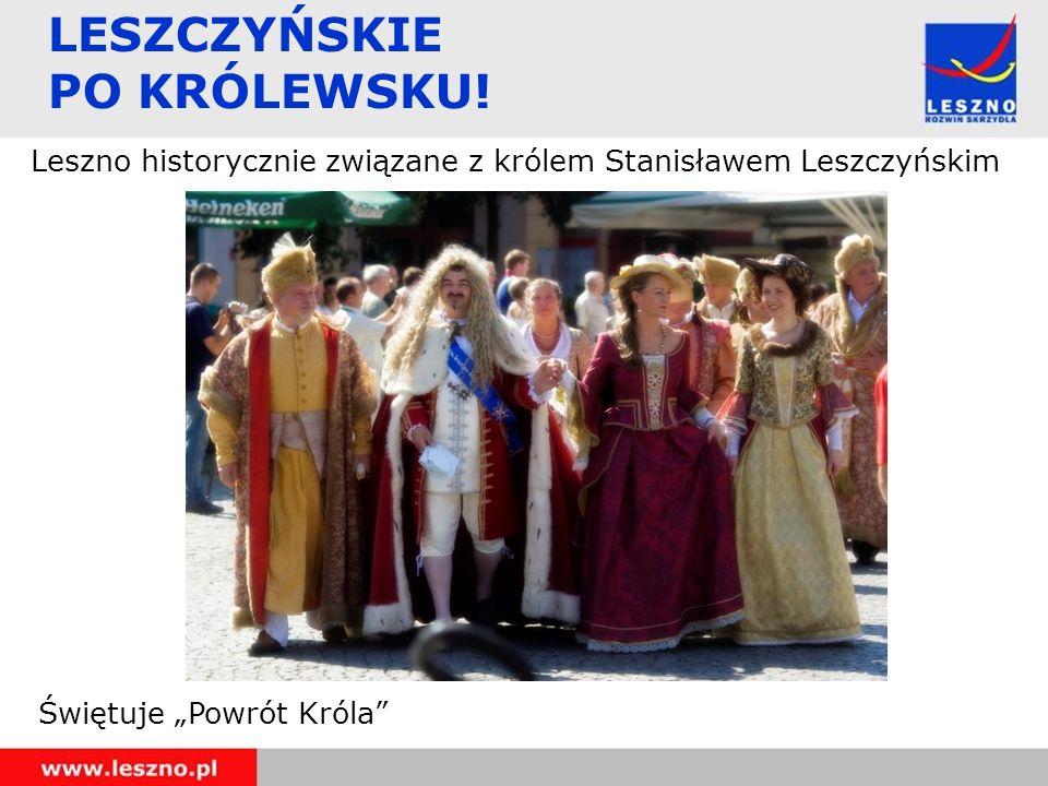 LESZCZYŃSKIE PO KRÓLEWSKU! Leszno historycznie związane z królem Stanisławem Leszczyńskim Świętuje Powrót Króla