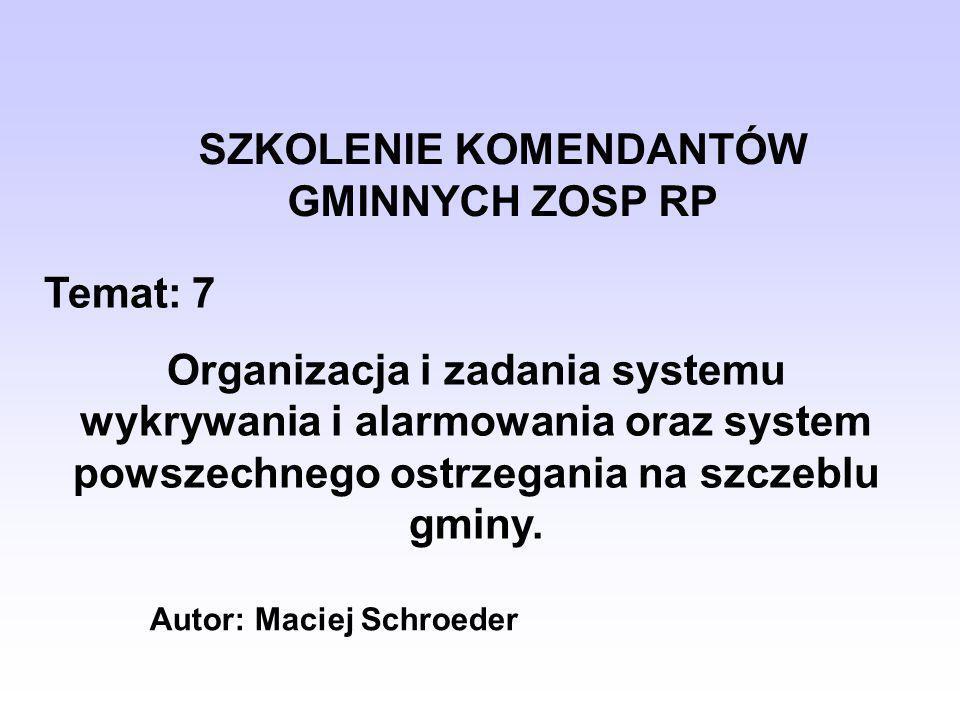 SZKOLENIE KOMENDANTÓW GMINNYCH ZOSP RP Temat: 7 Organizacja i zadania systemu wykrywania i alarmowania oraz system powszechnego ostrzegania na szczebl