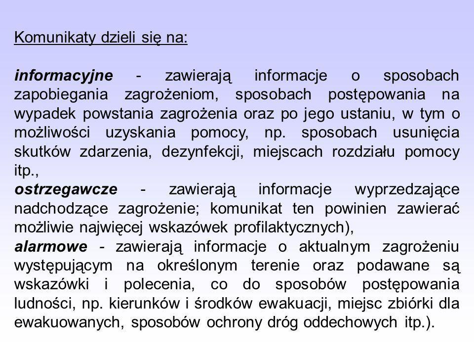 Komunikaty dzieli się na: informacyjne - zawierają informacje o sposobach zapobiegania zagrożeniom, sposobach postępowania na wypadek powstania zagroż