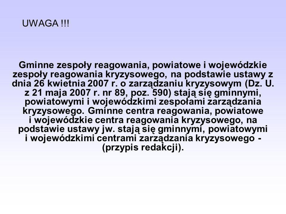 UWAGA !!! Gminne zespoły reagowania, powiatowe i wojewódzkie zespoły reagowania kryzysowego, na podstawie ustawy z dnia 26 kwietnia 2007 r. o zarządza