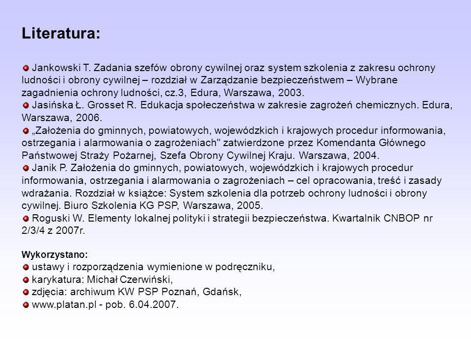 Literatura: Jankowski T. Zadania szefów obrony cywilnej oraz system szkolenia z zakresu ochrony ludności i obrony cywilnej – rozdział w Zarządzanie be