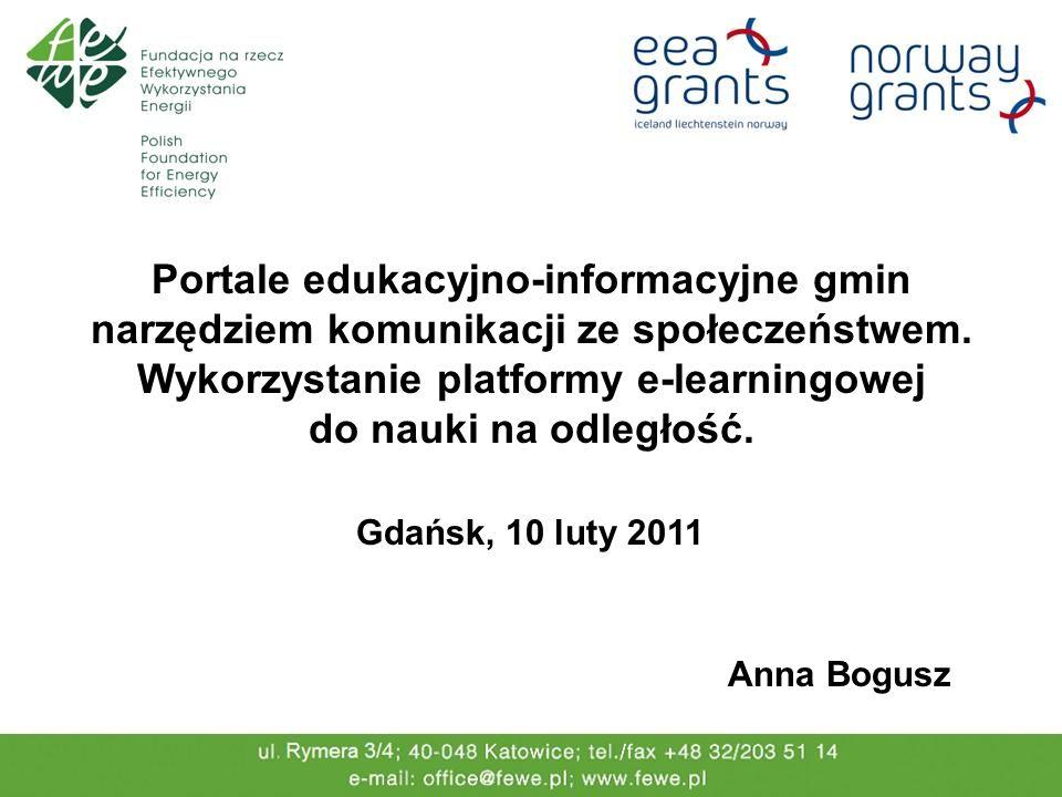 Portale edukacyjno-informacyjne gmin narzędziem komunikacji ze społeczeństwem. Wykorzystanie platformy e-learningowej do nauki na odległość. Anna Bogu