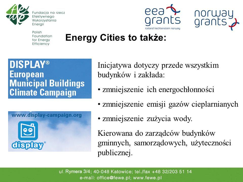 Energy Cities to także: Inicjatywa dotyczy przede wszystkim budynków i zakłada: zmniejszenie ich energochłonności zmniejszenie emisji gazów cieplarnianych zmniejszenie zużycia wody.