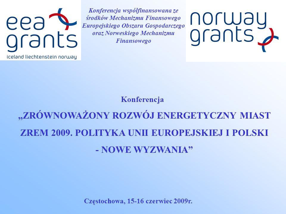 Konferencja współfinansowana ze środków Mechanizmu Finansowego Europejskiego Obszaru Gospodarczego oraz Norweskiego Mechanizmu Finansowego Konferencja ZRÓWNOWAŻONY ROZWÓJ ENERGETYCZNY MIAST ZREM 2009.