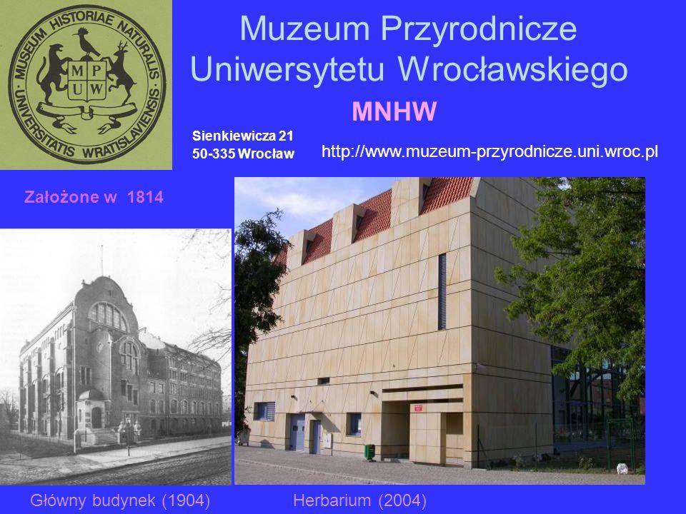 Muzeum Przyrodnicze Uniwersytetu Wrocławskiego Sienkiewicza 21 50-335 Wrocław http://www.muzeum-przyrodnicze.uni.wroc.pl Założone w 1814 Główny budynek (1904)Herbarium (2004) MNHW