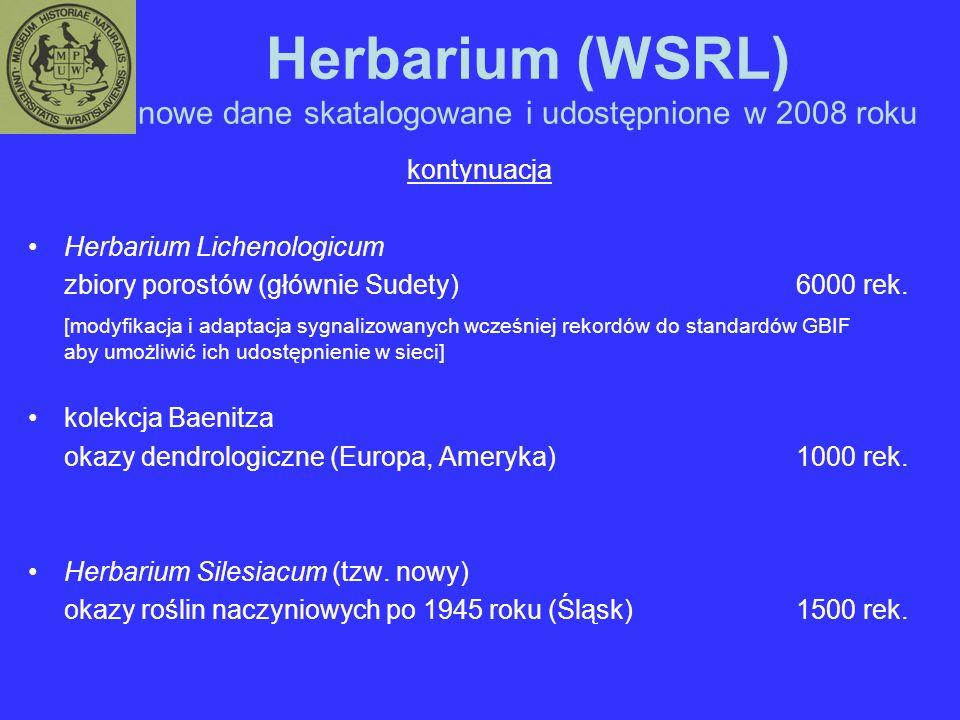 Herbarium (WSRL) nowe dane skatalogowane i udostępnione w 2008 roku kontynuacja Herbarium Lichenologicum zbiory porostów (głównie Sudety)6000 rek.