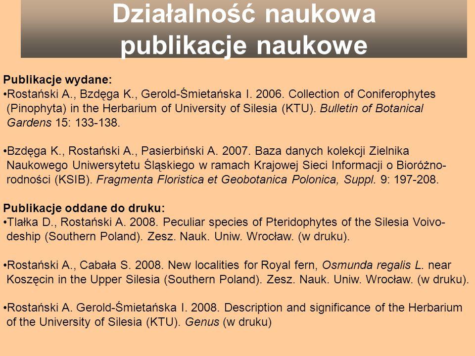 Działalność naukowa publikacje naukowe Publikacje wydane: Rostański A., Bzdęga K., Gerold-Śmietańska I. 2006. Collection of Coniferophytes (Pinophyta)