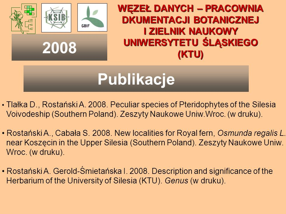 WĘZEŁ DANYCH – PRACOWNIA DKUMENTACJI BOTANICZNEJ I ZIELNIK NAUKOWY UNIWERSYTETU ŚLĄSKIEGO (KTU) Tlałka D., Rostański A. 2008. Peculiar species of Pter