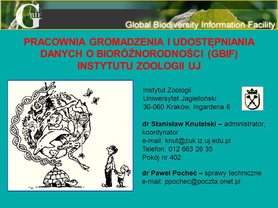 PRACOWNIA GROMADZENIA I UDOSTĘPNIANIA DANYCH O BIORÓŻNORODNOŚCI (GBIF) INSTYTUTU ZOOLOGII UJ Instytut Zoologii Uniwersytet Jagielloński 30-060 Kraków,