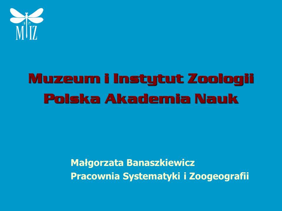 Muzeum i Instytut Zoologii Polska Akademia Nauk Małgorzata Banaszkiewicz Pracownia Systematyki i Zoogeografii