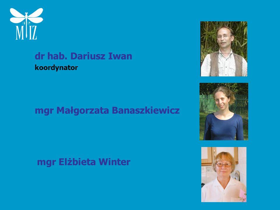mgr Małgorzata Banaszkiewicz mgr Elżbieta Winter dr hab. Dariusz Iwan koordynator
