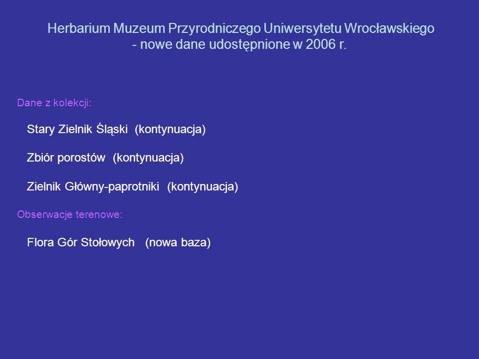 Dane z kolekcji: Stary Zielnik Śląski (kontynuacja) Zbiór porostów (kontynuacja) Zielnik Główny-paprotniki (kontynuacja) Obserwacje terenowe: Flora Gó