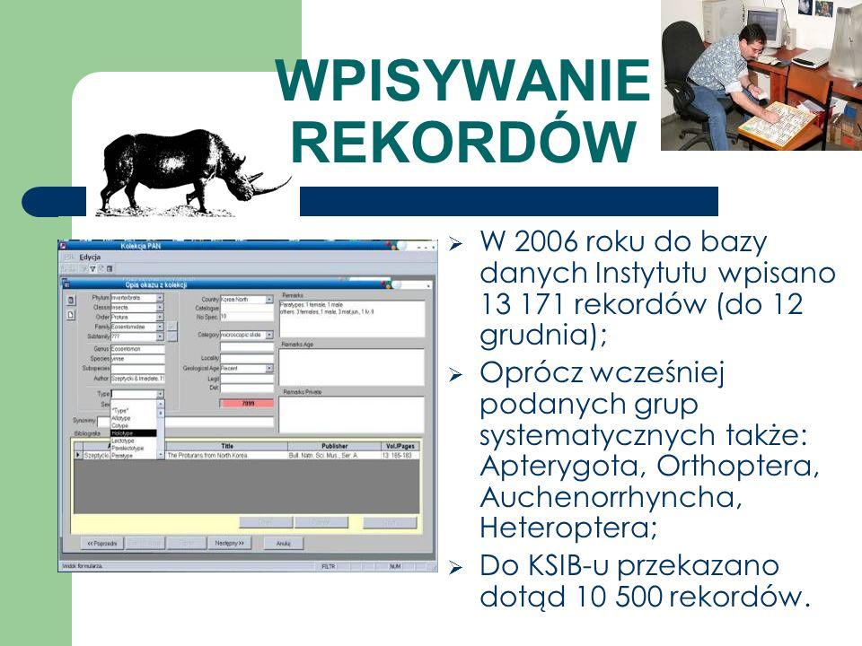 WPISYWANIE REKORDÓW W 2006 roku do bazy danych Instytutu wpisano 13 171 rekordów (do 12 grudnia); Oprócz wcześniej podanych grup systematycznych także