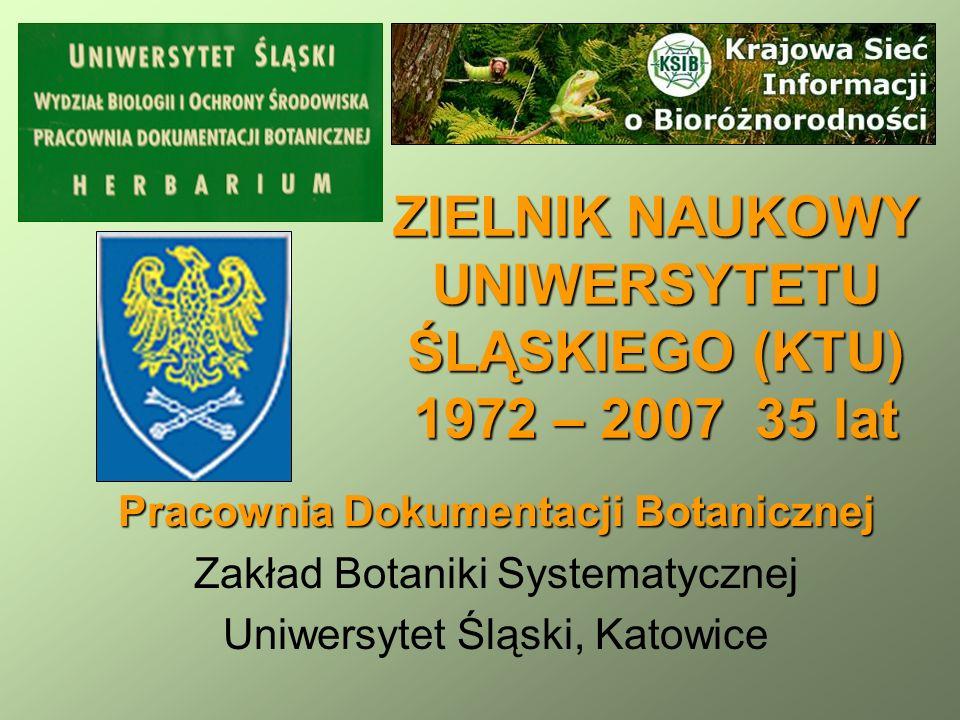 ZIELNIK NAUKOWY UNIWERSYTETU ŚLĄSKIEGO (KTU) 1972 – 2007 35 lat Pracownia Dokumentacji Botanicznej Zakład Botaniki Systematycznej Uniwersytet Śląski, Katowice