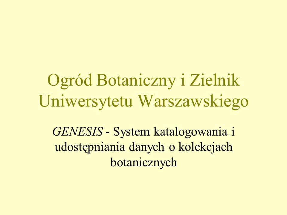 Ogród Botaniczny i Zielnik Uniwersytetu Warszawskiego GENESIS - System katalogowania i udostępniania danych o kolekcjach botanicznych