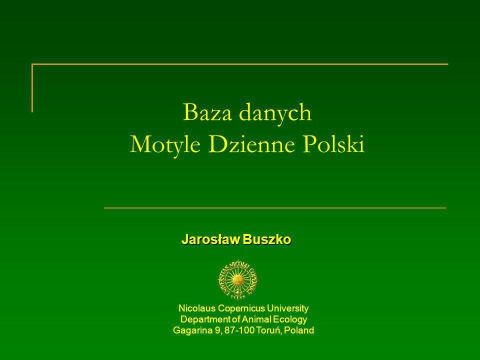 Baza danych Motyle Dzienne Polski Jarosław Buszko Nicolaus Copernicus University Department of Animal Ecology Gagarina 9, 87-100 Toruń, Poland