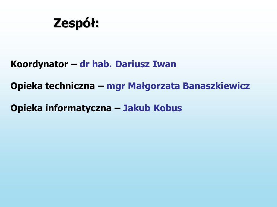 Koordynator – dr hab. Dariusz Iwan Opieka techniczna – mgr Małgorzata Banaszkiewicz Opieka informatyczna – Jakub Kobus Zespół: