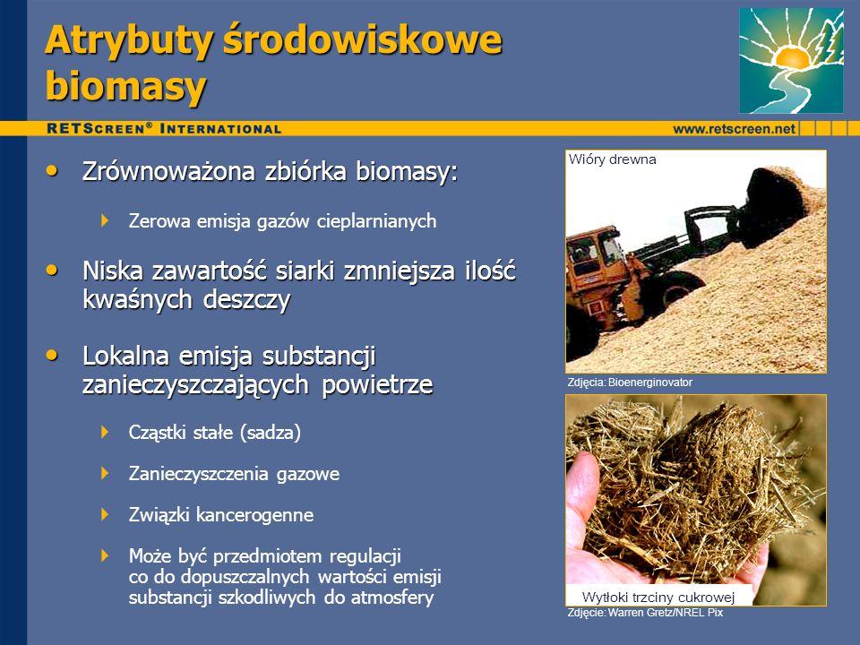 Zrównoważona zbiórka biomasy: Zrównoważona zbiórka biomasy: Zerowa emisja gazów cieplarnianych Niska zawartość siarki zmniejsza ilość kwaśnych deszczy Niska zawartość siarki zmniejsza ilość kwaśnych deszczy Lokalna emisja substancji zanieczyszczających powietrze Lokalna emisja substancji zanieczyszczających powietrze Cząstki stałe (sadza) Zanieczyszczenia gazowe Związki kancerogenne Może być przedmiotem regulacji co do dopuszczalnych wartości emisji substancji szkodliwych do atmosfery Atrybuty środowiskowe biomasy Zdjęcie: Warren Gretz/NREL Pix Zdjęcia: Bioenerginovator Wytłoki trzciny cukrowej Wióry drewna