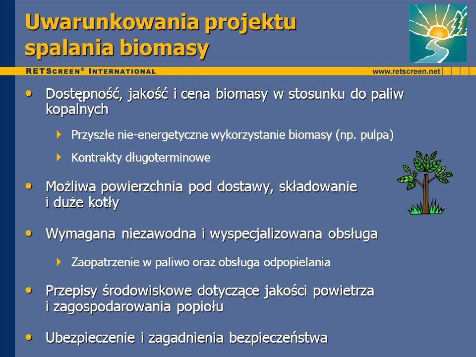 Uwarunkowania projektu spalania biomasy Dostępność, jakość i cena biomasy w stosunku do paliw kopalnych Dostępność, jakość i cena biomasy w stosunku do paliw kopalnych Przyszłe nie-energetyczne wykorzystanie biomasy (np.